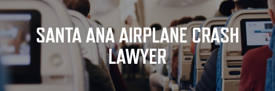 Santa Ana Airplane Crash Attorney
